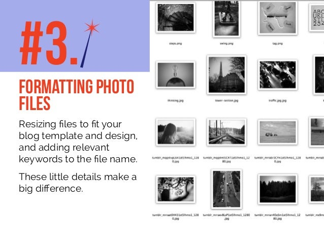 Resizing files to fit your blog template and design, and adding relevant keywords to the file name. These little details m...