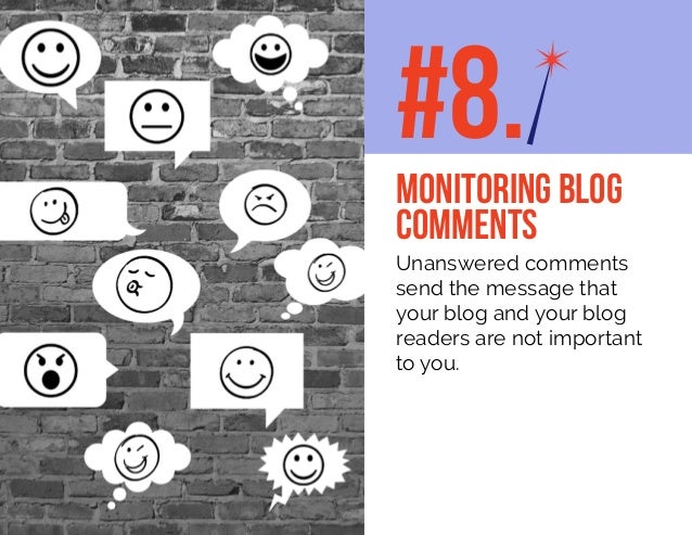 Unanswered comments send the message that your blog and your blog readers are not important to you. #8.MONITORING BLOG COM...