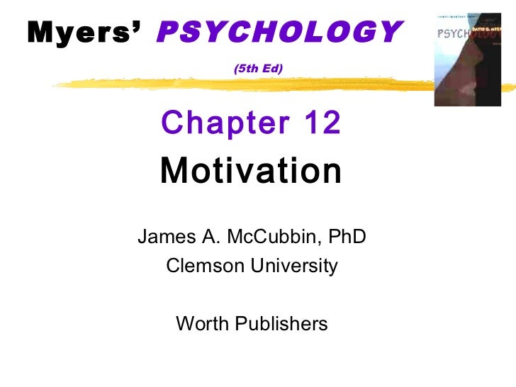 Myers' PSYCHOLOGY              (5th Ed)       Chapter 12       Motivation     James A. McCubbin, PhD       Clemson Univers...