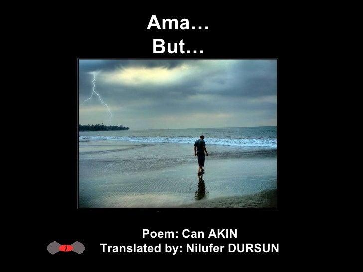 Poem: Can AKIN  Translated by: Nilufer DURSUN  Ama… But…
