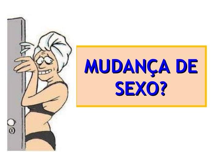 MUDANÇA DE SEXO?