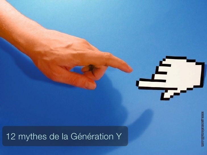 www.generationy20.com 12 mythes de la Génération Y
