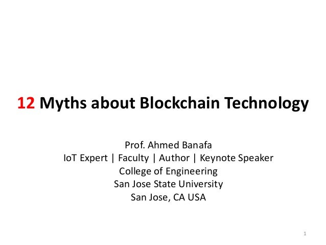 12 Myths about Blockchain Technology Prof. Ahmed Banafa IoT Expert | Faculty | Author | Keynote Speaker College of Enginee...