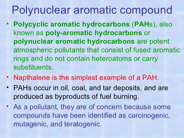Polynuclear aromatic compound• Polycyclic aromatic hydrocarbons (PAHs), also  known as poly-aromatic hydrocarbons or  poly...