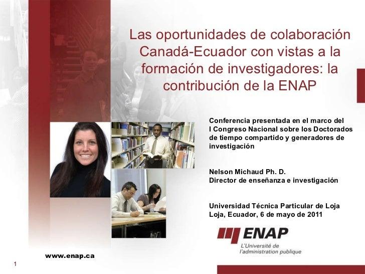 www.enap.ca Las oportunidades de colaboración Canadá-Ecuador con vistas a la formación de investigadores: la contribución ...