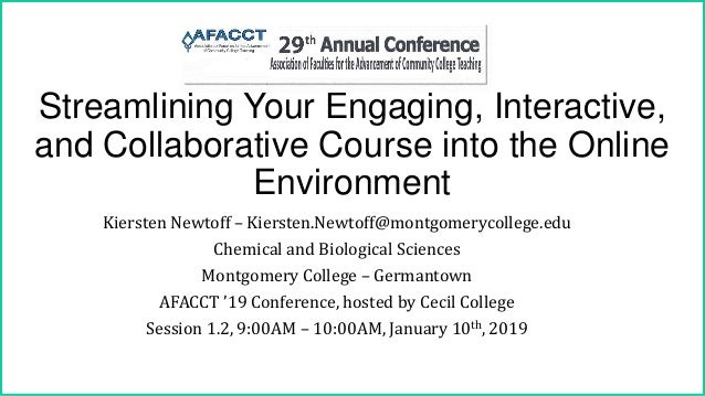 Streamlining Your Engaging, Interactive, and Collaborative Course into the Online Environment Kiersten Newtoff – Kiersten....