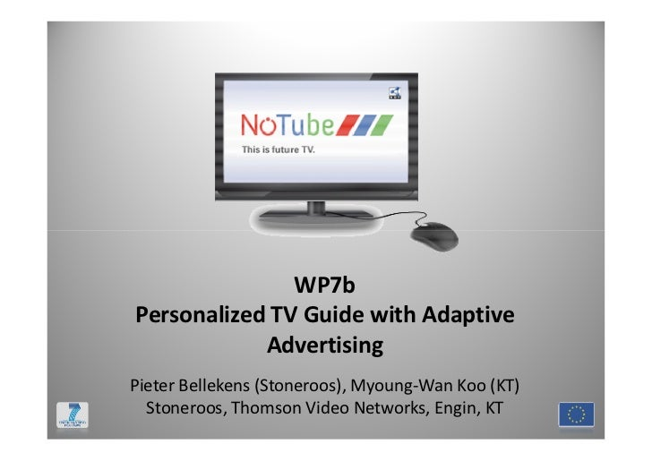 WP7bPersonalized TV Guide with Adaptive            AdvertisingPieter Bellekens (Stoneroos), Myoung-Wan Koo (KT)  Stoneroos...