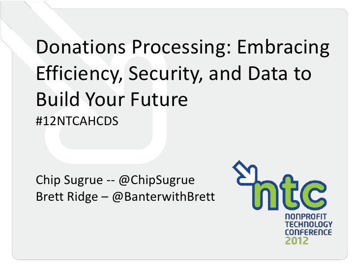 Donations Processing: EmbracingEfficiency, Security, and Data toBuild Your Future#12NTCAHCDSChip Sugrue -- @ChipSugrueBret...