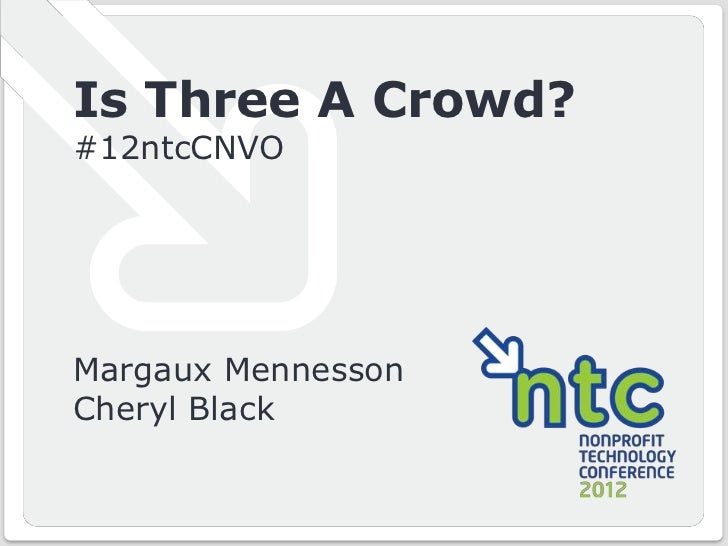 Is Three A Crowd?      #12ntcCNVO      Margaux Mennesson      Cheryl Black© Convio, Inc.   Page 1   #12ntcCNVO with @Convi...