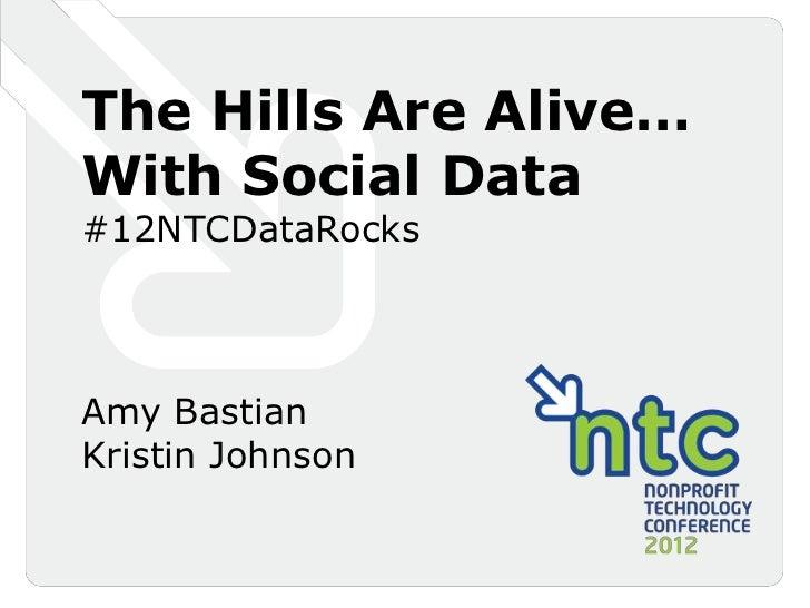 The Hills Are Alive…With Social Data#12NTCDataRocksAmy BastianKristin Johnson