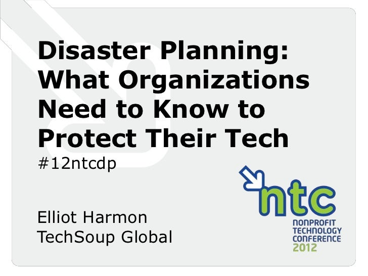 Disaster Planning:What OrganizationsNeed to Know toProtect Their Tech#12ntcdpElliot HarmonTechSoup Global