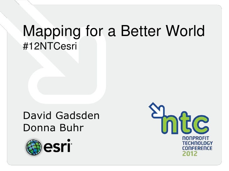 Mapping for a Better World#12NTCesriDavid GadsdenDonna Buhr