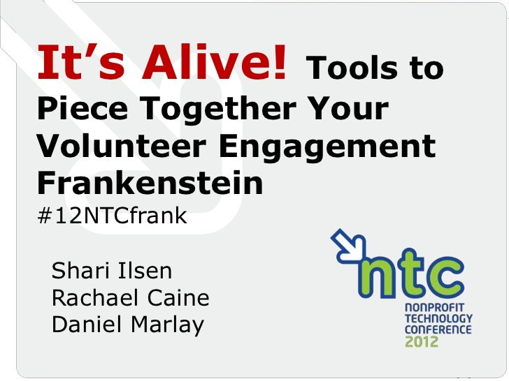 It's Alive!    Tools toPiece Together YourVolunteer EngagementFrankenstein#12NTCfrank Shari Ilsen Rachael Caine Daniel Mar...