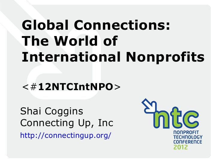 Global Connections:The World ofInternational Nonprofits<#12NTCIntNPO>Shai CogginsConnecting Up, Inchttp://connectingup.org/