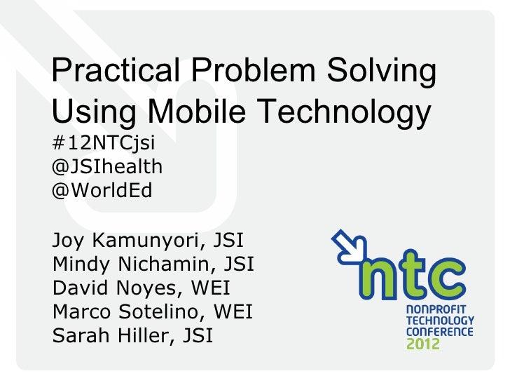 Practical Problem SolvingUsing Mobile Technology#12NTCjsi@JSIhealth@WorldEdJoy Kamunyori, JSIMindy Nichamin, JSIDavid Noye...
