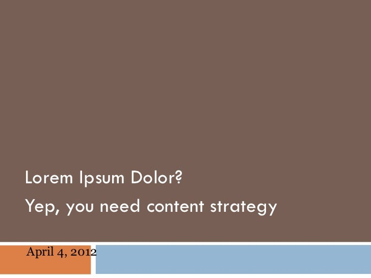 Lorem Ipsum Dolor?Yep, you need content strategyApril 4, 2012