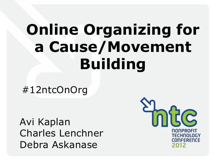 Online Organizing for  a Cause/Movement       Building#12ntcOnOrgAvi KaplanCharles LenchnerDebra Askanase