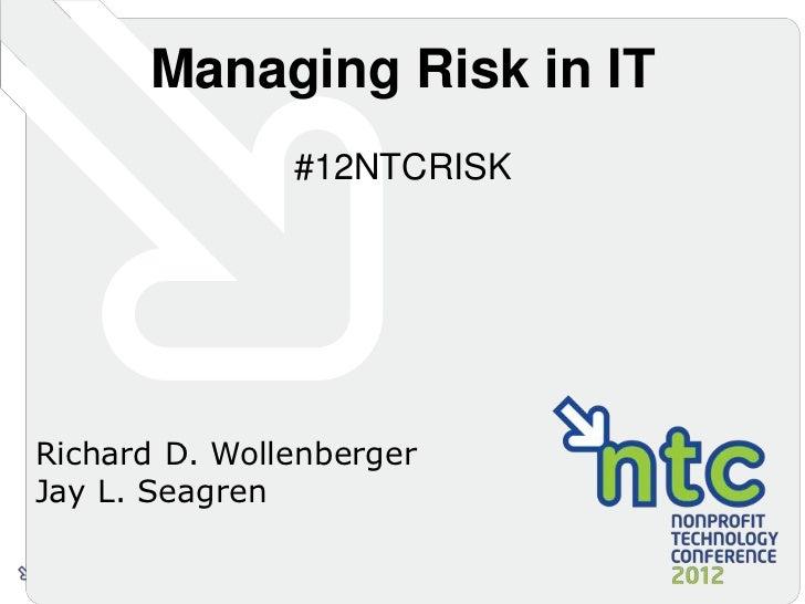 Managing Risk in IT               #12NTCRISKRichard D. WollenbergerJay L. Seagren                  Managing Risk in IT   S...