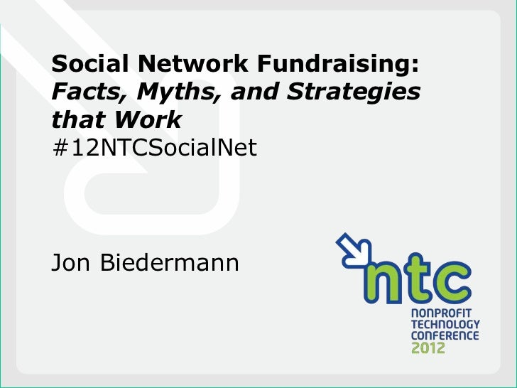 Social Network Fundraising:Facts, Myths, and Strategiesthat Work#12NTCSocialNetJon Biedermann