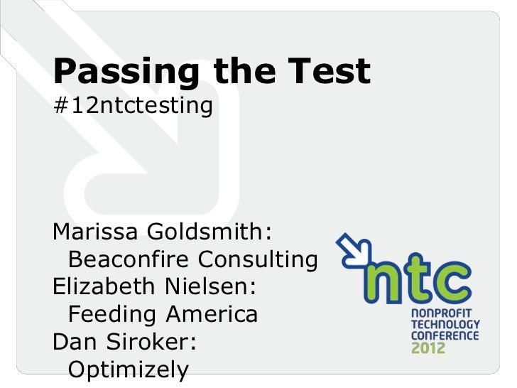 Passing the Test#12ntctestingMarissa Goldsmith: Beaconfire ConsultingElizabeth Nielsen: Feeding AmericaDan Siroker: Optimi...