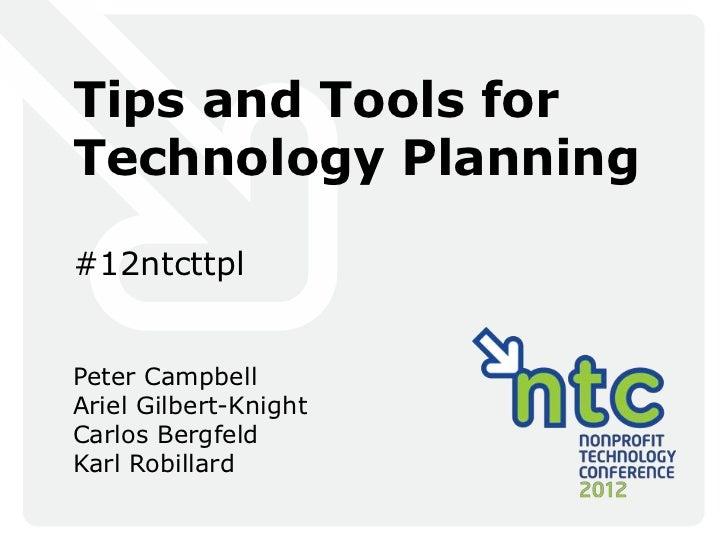 Tips and Tools forTechnology Planning#12ntcttplPeter CampbellAriel Gilbert-KnightCarlos BergfeldKarl Robillard