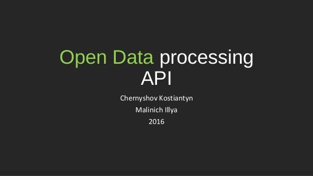 Open Data processing API Chernyshov Kostiantyn Malinich Illya 2016