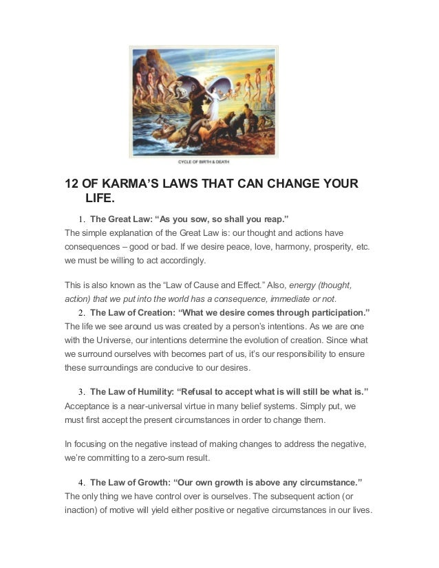 "12 OF KARMA'S LAWS THAT CAN CHANGE YOUR LIFE. 1. The Great Law: ""As you sow, so shall you reap."" The simple explanation of..."