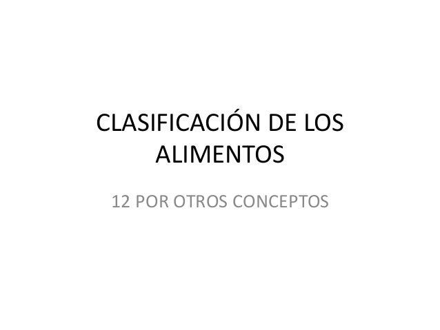 CLASIFICACIÓN DE LOS ALIMENTOS 12 POR OTROS CONCEPTOS