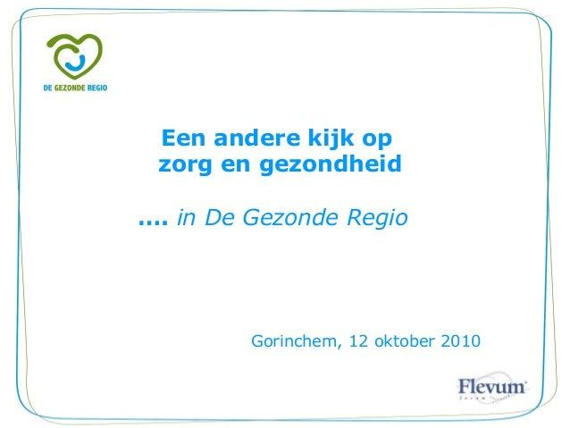 Een andere kijk op zorg en gezondheid …. in De Gezonde Regio Gorinchem, 12 oktober 2010
