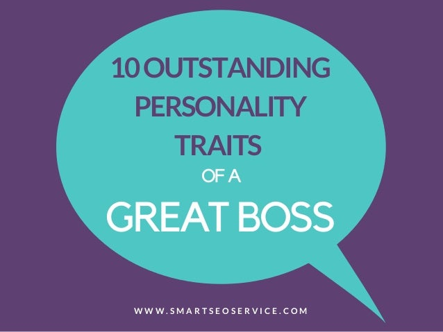 10OUTSTANDING PERSONALITY TRAITS GREAT BOSS OF A W W W . S M A R T S E O S E R V I C E . C O M