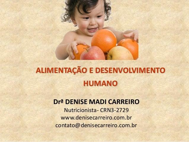 Drª DENISE MADI CARREIRO Nutricionista- CRN3-2729 www.denisecarreiro.com.br contato@denisecarreiro.com.br ALIMENTAÇÃO E DE...