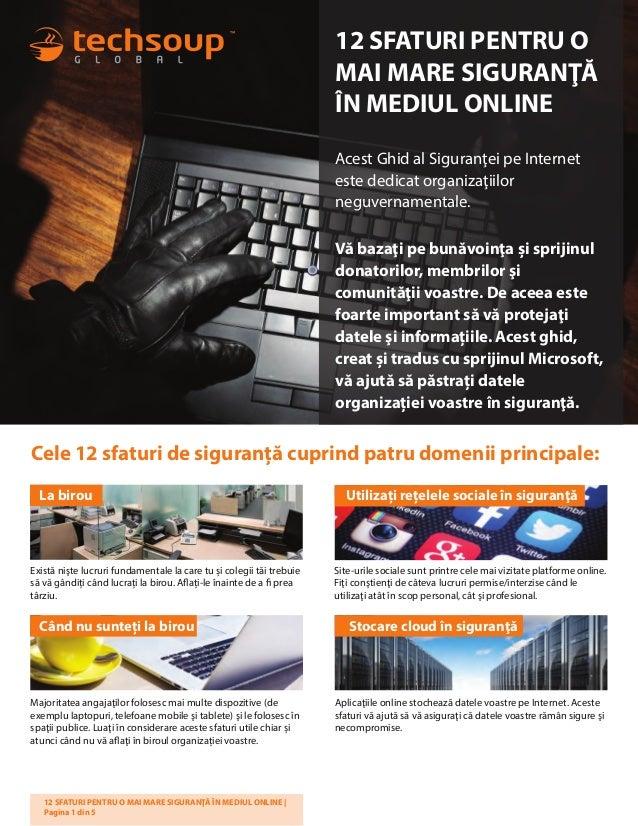 12 SFATURI PENTRU O  MAI MARE SIGURANA  ÎN MEDIUL ONLINE  Acest Ghid al Siguranei pe Internet  este dedicat organizaiilor ...