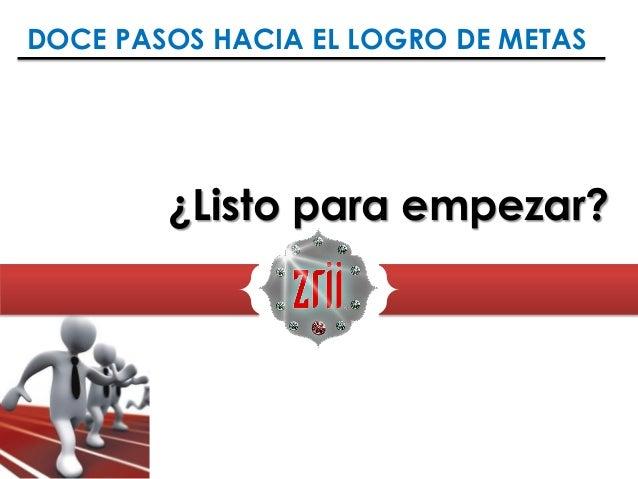 DOCE PASOS HACIA EL LOGRO DE METAS ¿Listo para empezar?
