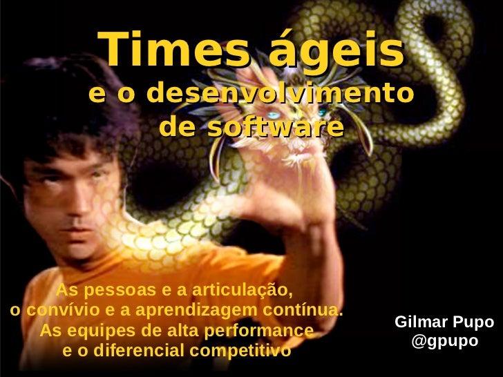 Times ágeis        e o desenvolvimento             de software     As pessoas e a articulação,o convívio e a aprendizagem ...