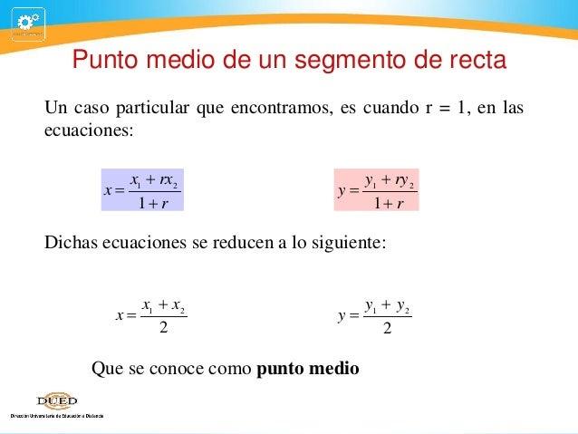 Punto medio de un segmento de recta Un caso particular que encontramos, es cuando r = 1, en las ecuaciones: x  x1  rx 2 ...