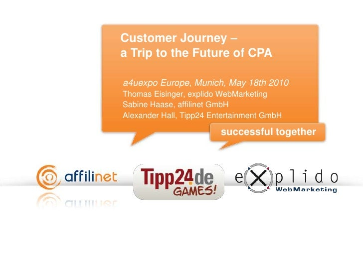 Customer Journey – a Trip to the Future of CPA <br />a4uexpo Europe, Munich, May 18th 2010<br />Thomas Eisinger, explido W...