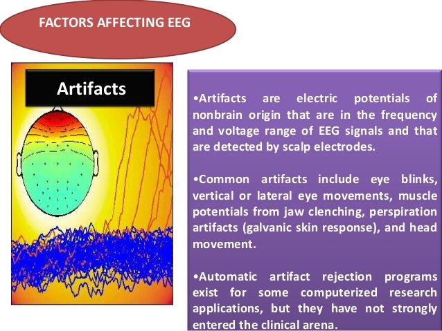 FACTORS AFFECTING EEG  Changes with Medications •Benzodiazepines always generate significant amount of diffuse beta activi...