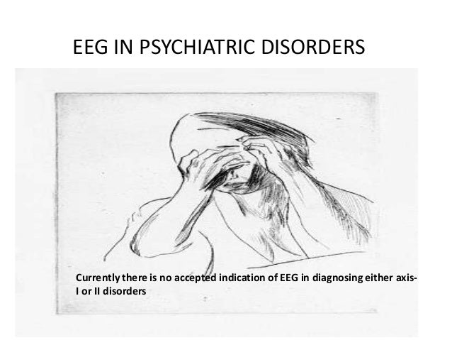 :  EEG IN SCHIZOPHRENIA  •EEG abnormalities have overall frequency of 20-60%. •May predict conversion of subjects at risk ...