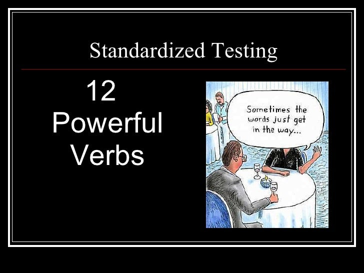 Standardized Testing <ul><li>12 Powerful Verbs </li></ul>