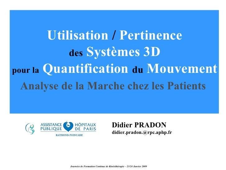 Utilisation  /  Pertinence des   Systèmes 3D pour la   Quantification   du   Mouvement   Analyse de la Marche chez les Pat...