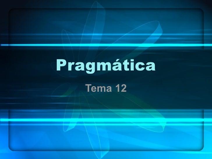 Pragmática Tema 12