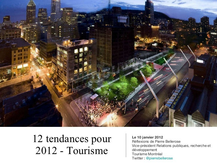 12 tendances pour 2012 - Tourisme <ul><li>Le 10 janvier 2012 </li></ul><ul><li>Réflexions de Pierre Bellerose </li></ul><u...