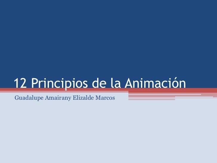 12 Principios de la AnimaciónGuadalupe Amairany Elizalde Marcos