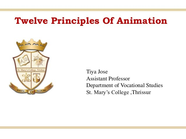Twelve Principles Of Animation Tiya Jose Assistant Professor Department of Vocational Studies St. Mary's College ,Thrissur