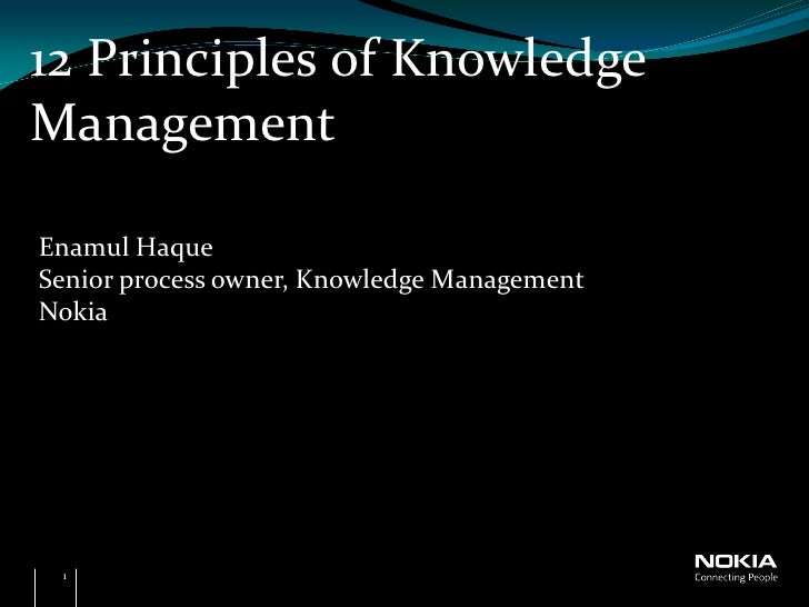 12 Principles of KnowledgeManagementEnamul HaqueSenior process owner, Knowledge ManagementNokia 1