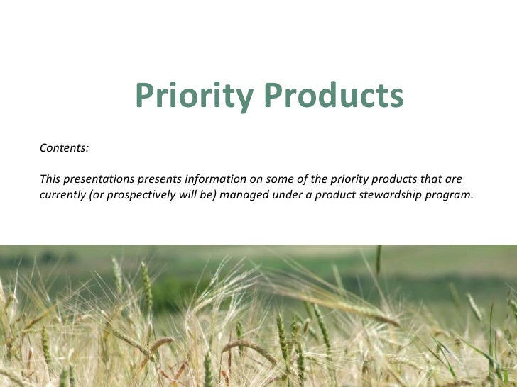 Priority Products <br />Contents:<br />This presentations presents information on some of the priority products that are c...
