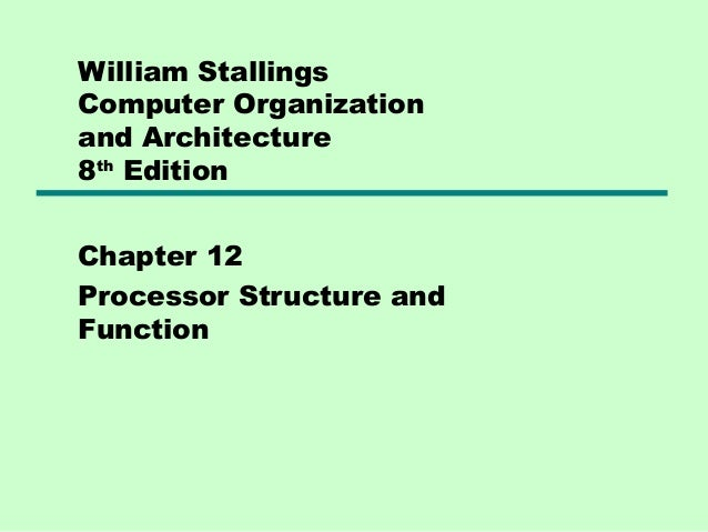 William StallingsComputer Organizationand Architecture8th EditionChapter 12Processor Structure andFunction