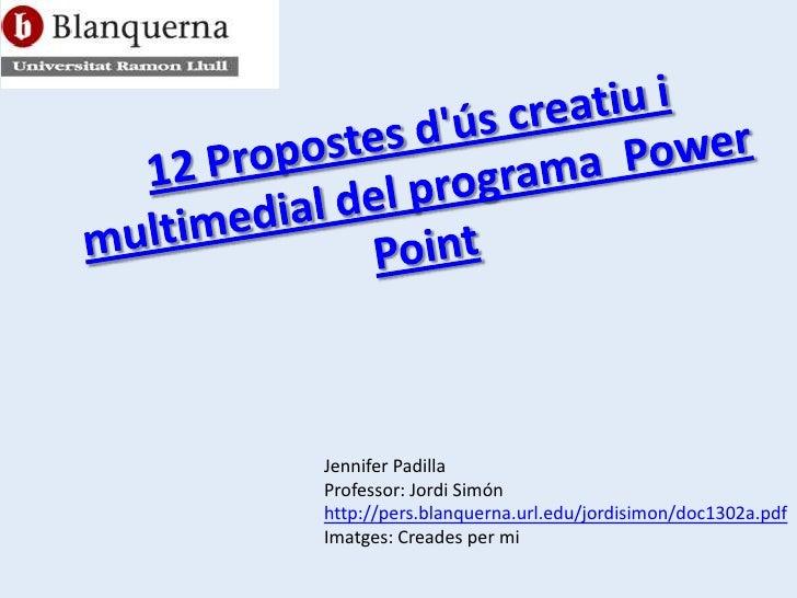 Jennifer Padilla Professor: Jordi Simón http://pers.blanquerna.url.edu/jordisimon/doc1302a.pdf Imatges: Creades per mi
