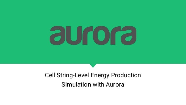 Cell String-Level Energy Production Simulation with Aurora