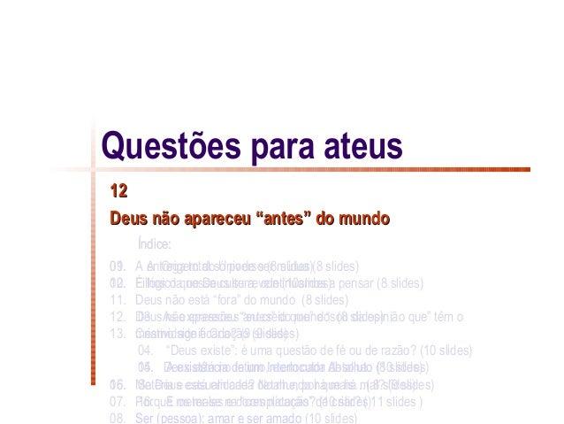 """Questões para ateus12Deus não apareceu """"antes"""" do mundo      Índice:01.09. A entrega total só pode ser mútua (8 slides)   ..."""